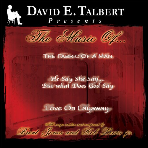 David E. Talbert Presents The Music of The Fabric of a Man, He Say She Say But What Does God Say, and Love on Layaway