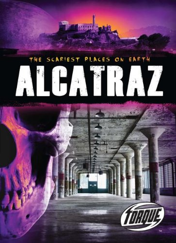 Alcatraz (Torque Books) (Scariest Places on Earth)