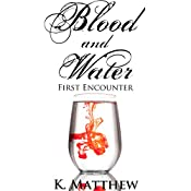 First Encounter (Blood and Water) | K. Matthew