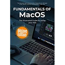 Fundamentals of MacOS Mojave: The Illustrated Guide to Using your Mac (Computer Fundamentals Book 14)
