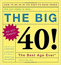 a6cb2e98cd1 The Big 40!  Are You Ready to Face . . .The Best Age Ever  Joshua  Albertson