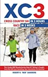 XC 3: Cross Country Ski in 3 Hours; Race in 3 Weeks (The Ski in 3 Series) (Volume 1)