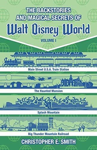 Walt Disney World - The Backstories and Magical Secrets of Walt Disney World: Main Street, U.S.A., Liberty Square, and Frontierland (Disney Backstories) (Volume 1)