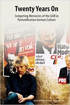 Twenty Years On: Competing Memories of the GDR in Postunification German Culture (110) (Studies in German Literature, Linguistics, and Culture)