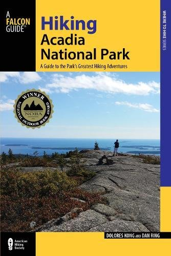 Hiking Acadia National Park: A Guide To The Park's Greatest Hiking Adventures (Regional Hiking Series)