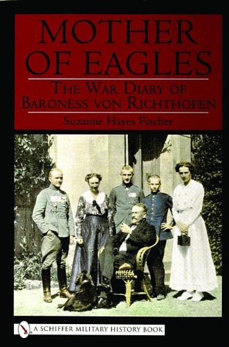 Mother of Eagles: The War Diary of Baroness Von Richthofen (Schiffer Military History)