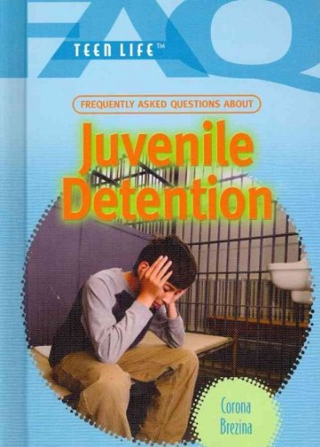 Read Online Frequently Asked Questions About Juvenile Detention (FAQ: Teen Life) PDF