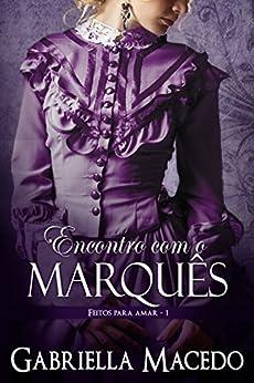 Encontro com o Marquês (Feitos Para Amar Livro 1) por [Macedo, Gabriella]