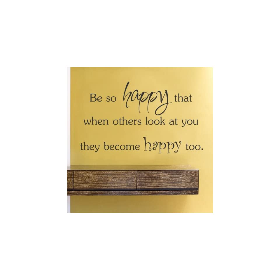 Be so happy that when others look at you they become happy too. Vinyl Wall Decals Quotes Sayings Words Art Decor Lettering Vinyl Wall Art Inspirational Uplifting