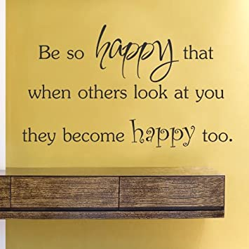 Amazon.com: Be so happy that when others look at you they become ...