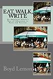 Eat, Walk, Write: an American Senior's Year of Adventure in Paris and Tuscany, Boyd Lemon, 146801143X