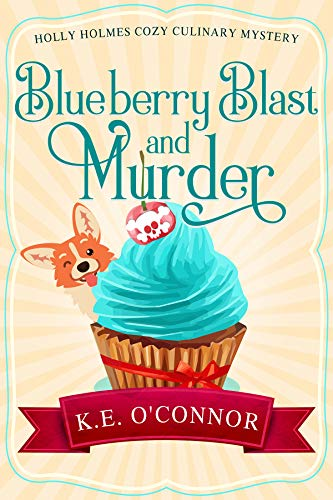 Blueberry Blast and Murder (Holly Holmes Cozy Culinary Mystery Series Book 5) by [O'Connor, K.E.]