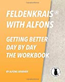 Feldenkrais With Alfons - Getting Better Day By Day - The Workbook (In Black & White Print)