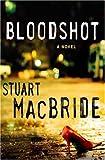 Bloodshot, Stuart MacBride, 0312339992