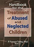 Handbook for the Treatment of Abused and Neglected Children, P. Forrest Talley, 0789026783
