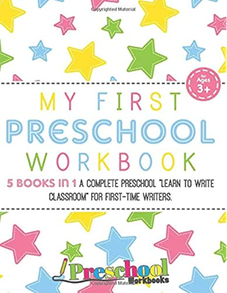 Preschool Workbooks: My First Preschool Workbook: 5 Books In 1 - A Complete  Learn To Write Practice Classroom For First-Time Writers, Ages 3-5, With  Line & Letter Tracing, Shapes And Numbers!: