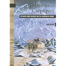 D-Day to Carpiquet: The North Shore Regiment and the Liberation of Europe