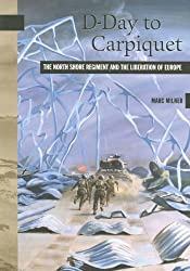 D-Day to Carpiquet: The North Shore Regiment and the Liberation of Europe (New Brunswick Military Heritage)