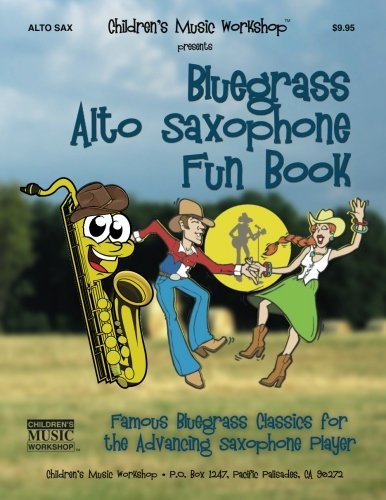 Bluegrass Alto Saxophone Fun Book: Famous Bluegrass Classics for the Advancing Saxophone Player