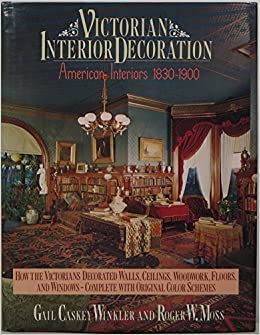 Victorian Interior Decoration: American Interiors, 1830 1900: Gail Caskey  Winkler, Roger W. Moss: 9780805000788: Amazon.com: Books