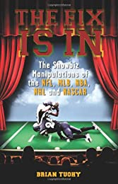 The Fix Is in: The Showbiz Manipulations of the NFL, Mlb, NBA, NHL and NASCAR (Large Print 16pt)