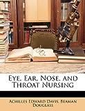 Eye, Ear, Nose, and Throat Nursing, Achilles Edward Davis and Beaman Douglass, 1146608276