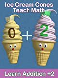 Ice Cream Cones Teach Math - Learn Addition +2