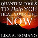 Quantum Tools to Help You Heal Your Life Now: Healing the Past Using the Secrets of the Law of Attraction Hörbuch von Lisa A. Romano Gesprochen von: Allen Prohaska