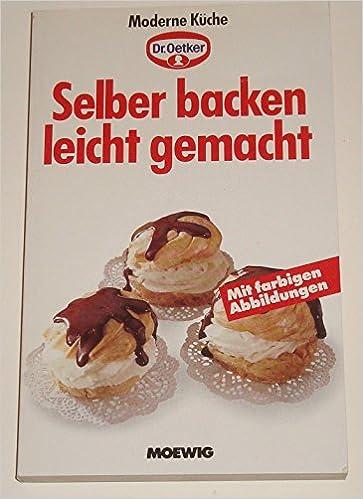 Selber Backen Leicht Gemacht Moderne Kuche 9783811887046 Amazon Com Books