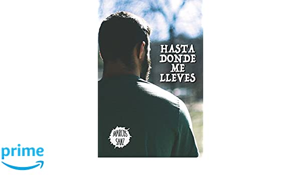Hasta donde me lleves (Spanish Edition): Marcos Sanz: 9781520139517: Amazon.com: Books
