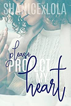 Please Protect My Heart by [Shanicexlola, Swint, Shanice]