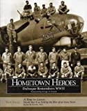 img - for Hometown Heroes: Dubuque Remembers WWII / A Time to Listen: World War II as Told by the Men of an Iowa Town book / textbook / text book
