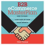 B2B eCommerce MasterPlan: How to Make Wholesale eCommerce a Key Part of Your Business to Business Sales Growth | Chloe Thomas