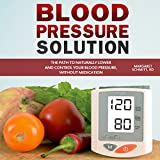 #10: Blood Pressure Solution: The Path to Naturally Lower and Control Your Blood Pressure, Without Medication