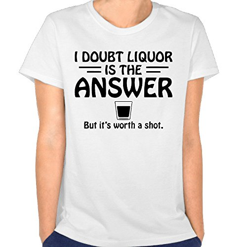 Just Tinge Women's Fun Doubt Liquor Is The Answer But It's Worth A Shot 2016 Short Sleeves T-shirt S White