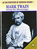 img - for Mark Twain Along the Mississippi (In the Footsteps of American Heroes) book / textbook / text book