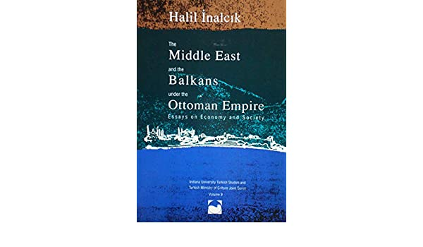Thesis In An Essay The Middle East  The Balkans Under The Ottoman Empire Essays On Economy   Society Indiana University Turkish Studies And Turkish Ministry Of Culture   Essay Health also Good Health Essay The Middle East  The Balkans Under The Ottoman Empire Essays On  Essay On Healthy Eating