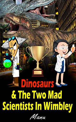Dinosaurs: Dinosaurs & The Two Mad Scientists In Wimbley. (Dinosaurs Fiction, Dinosaurs Time Travel, Bedtime Story About Dinosaurs, T Rex, Dinosaurs book for children) (Travel Time Dinosaurs)