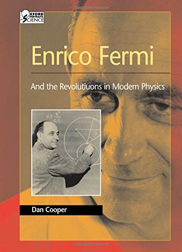 Enrico Fermi: And the Revolutions of Modern Physics (Oxford Portraits in Science) - Oxford Portraits