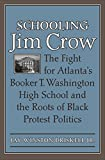 img - for Schooling Jim Crow: The Fight for Atlanta's Booker T. Washington High School and the Roots of Black Protest Politics (Carter G. Woodson Institute Series) book / textbook / text book