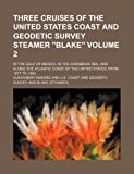 Three Cruises of the United States Coast and Geodetic Survey Steamer Blake Volume 2; in the Gulf of Mexico, in the Caribbean Sea, and along the Atl, Alexander Agassiz, 1231353066