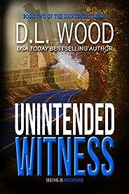 Unintended Witness (Unintended Series Christian Suspense Novels Book 2)
