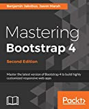 Mastering Bootstrap 4: Master the latest version of Bootstrap 4 to build highly customized responsive web apps, 2nd Edition