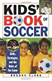 Kids' Book of Soccer, Brooks Clark, 0806519169
