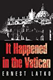 It Happened in the Vatican, Ernest F. Latko, 0595365418