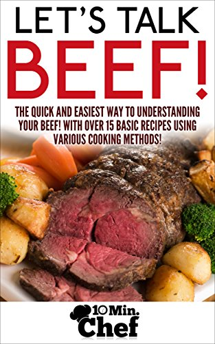Let's Talk Beef!: The Quick and Easiest Way to Understanding Your Beef! (Let's Talk!! Book 1) by 10 Min. Chef