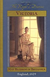 The Royal Diaries:  Victoria, May Blossom of Britannia, England 1829