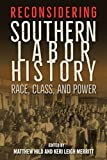 "Matthew Hild and Keri Leigh Merritt, ""Reconsidering Southern Labor History"" (UP of Florida, 2018)"