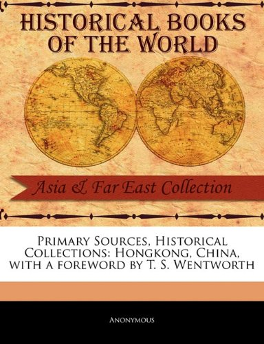 Read Online Primary Sources, Historical Collections: Hongkong, China, with a foreword by T. S. Wentworth pdf epub