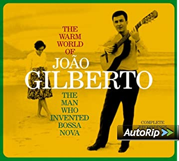 The Warm World of Joao Gilberto, the Man Who Invented Bossa Nova. Complete Recordings